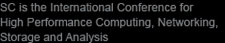 SC is the International Conference for  High Performnance Computing, Networking, Storage and Analysis